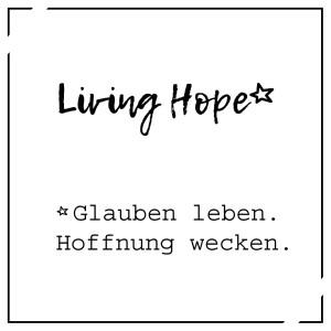 Living hope* Glauben leben. Hoffnung wecken.